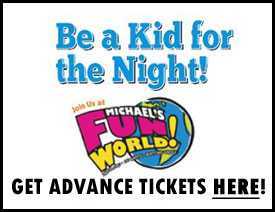 CLICK HERE: TICKETS MICHAELS FUN WORLD